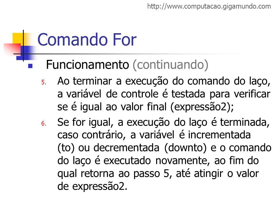 http://www.computacao.gigamundo.com Comando For Funcionamento (continuando) 5. Ao terminar a execução do comando do laço, a variável de controle é tes