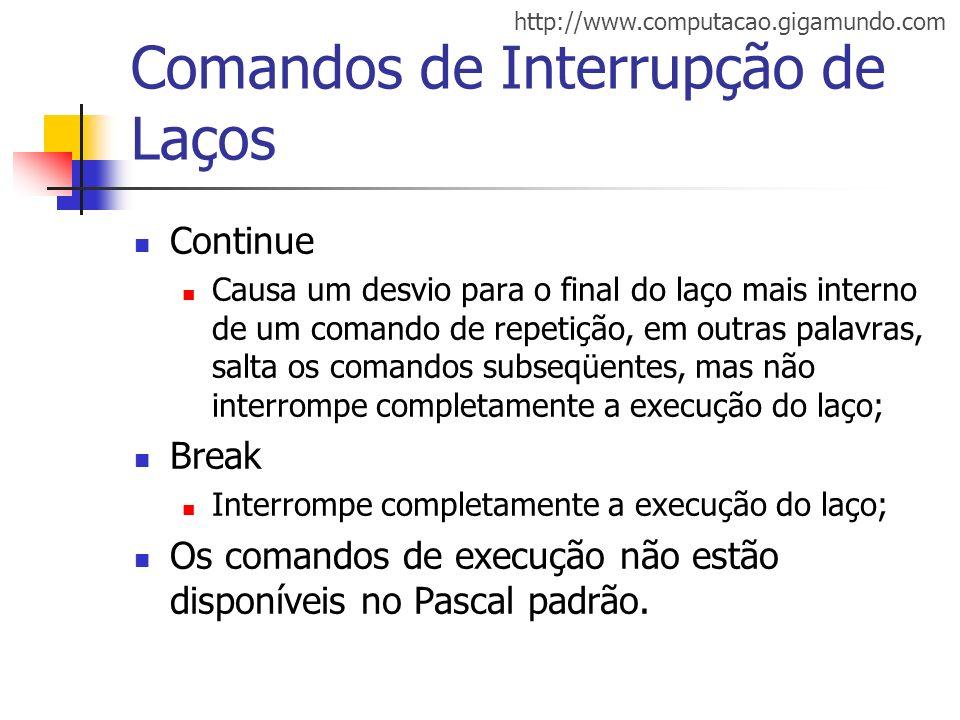 http://www.computacao.gigamundo.com Comandos de Interrupção de Laços Continue Causa um desvio para o final do laço mais interno de um comando de repet