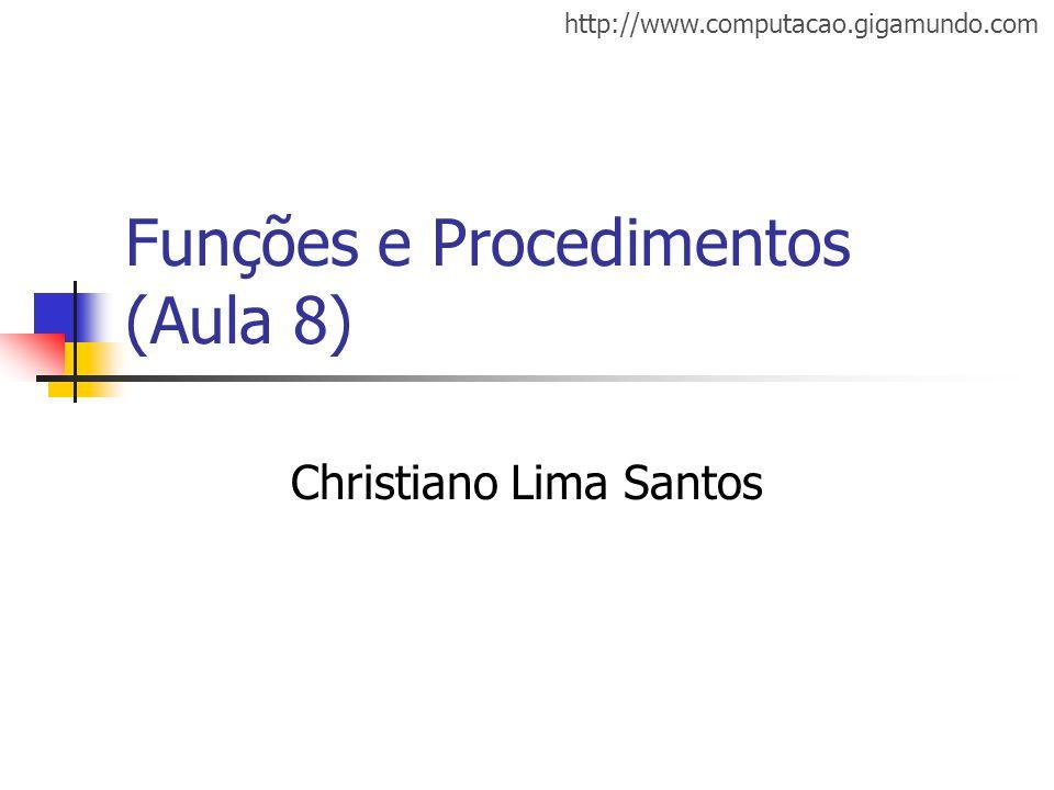 http://www.computacao.gigamundo.com Funções e Procedimentos (Aula 8) Christiano Lima Santos