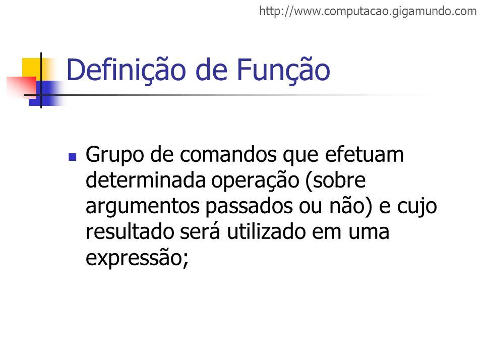 http://www.computacao.gigamundo.com Definição de Função Grupo de comandos que efetuam determinada operação (sobre argumentos passados ou não) e cujo r