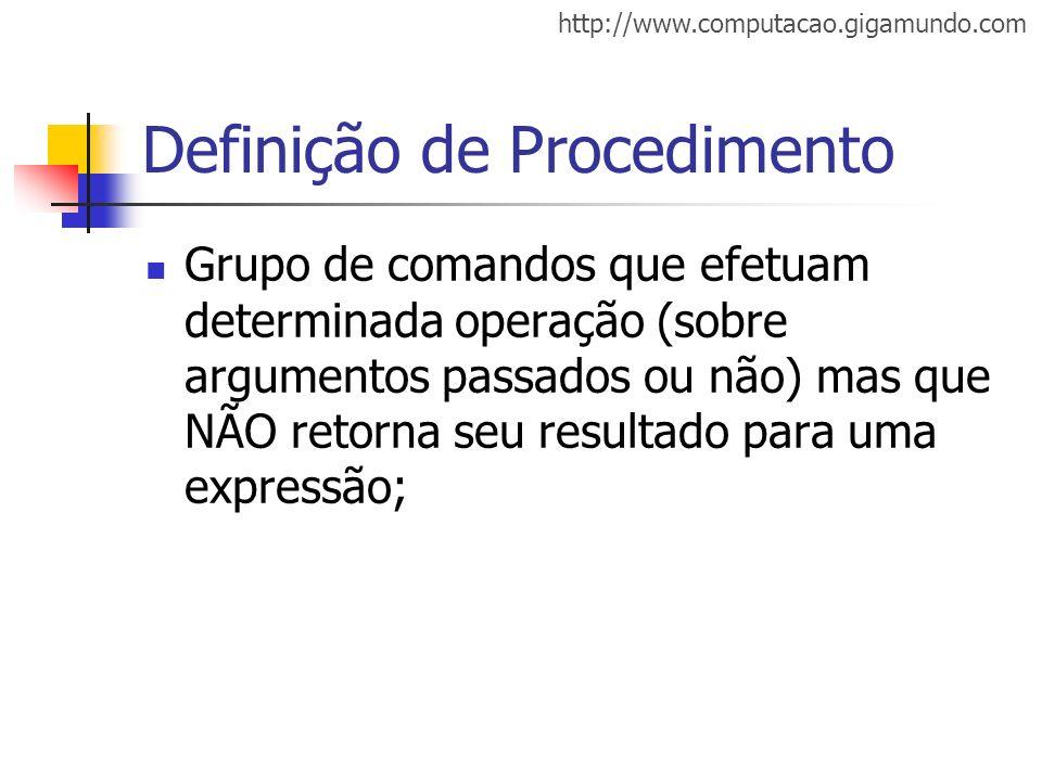 http://www.computacao.gigamundo.com Definição de Procedimento Grupo de comandos que efetuam determinada operação (sobre argumentos passados ou não) ma