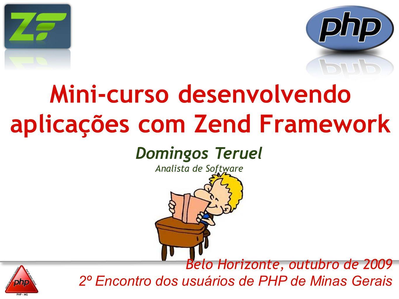 Belo Horizonte, outubro de 2009 2º Encontro dos usuários de PHP de Minas Gerais Domingos Teruel Analista de Software Mini-curso desenvolvendo aplicaçõ