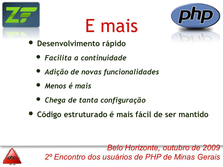 Belo Horizonte, outubro de 2009 2º Encontro dos usuários de PHP de Minas Gerais E mais Desenvolvimento rápido Facilita a continuidade Adição de novas