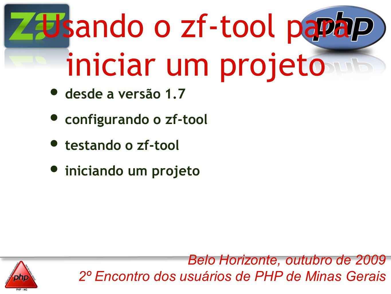 Belo Horizonte, outubro de 2009 2º Encontro dos usuários de PHP de Minas Gerais Usando o zf-tool para iniciar um projeto desde a versão 1.7 configuran