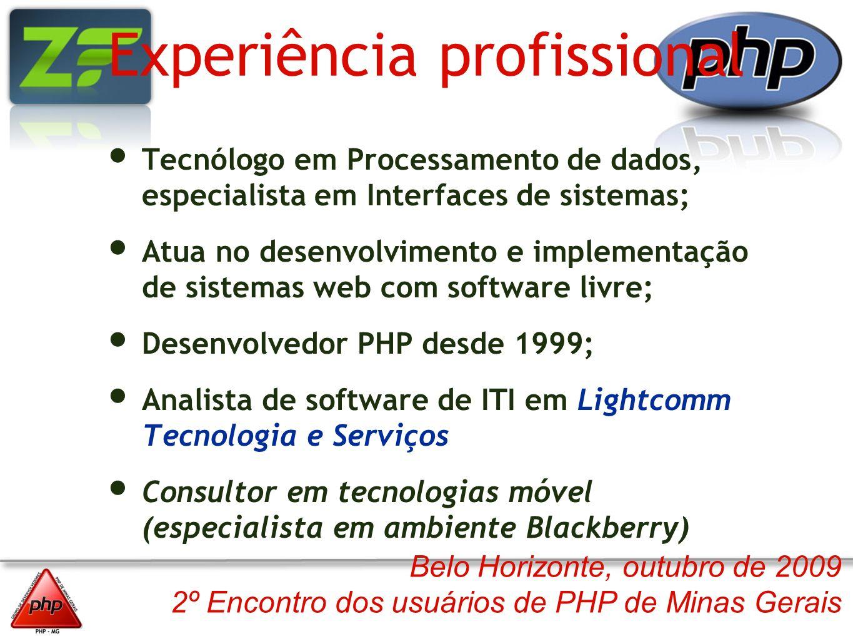 Belo Horizonte, outubro de 2009 2º Encontro dos usuários de PHP de Minas Gerais Experiência profissional Tecnólogo em Processamento de dados, especial