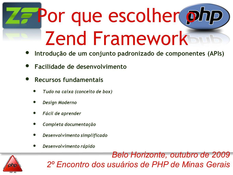 Belo Horizonte, outubro de 2009 2º Encontro dos usuários de PHP de Minas Gerais Por que escolher o Zend Framework Introdução de um conjunto padronizad