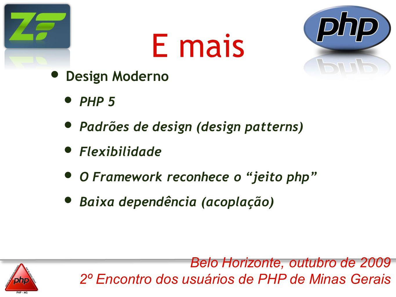 Belo Horizonte, outubro de 2009 2º Encontro dos usuários de PHP de Minas Gerais E mais Design Moderno PHP 5 Padrões de design (design patterns) Flexib