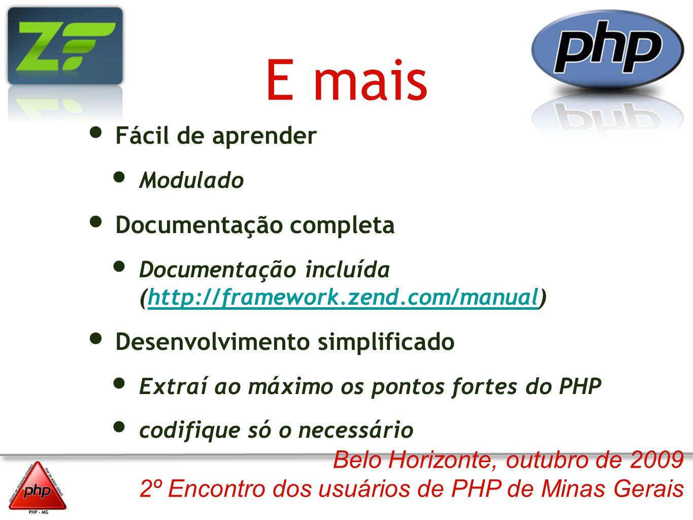 Belo Horizonte, outubro de 2009 2º Encontro dos usuários de PHP de Minas Gerais E mais Fácil de aprender Modulado Documentação completa Documentação i