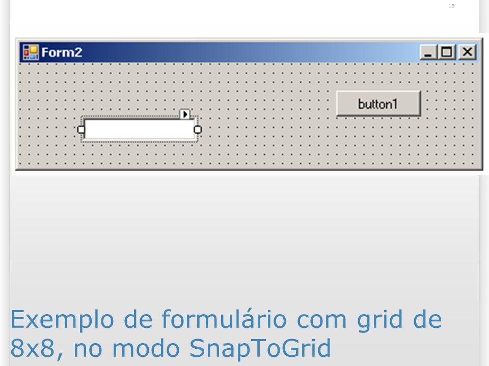 12 Exemplo de formulário com grid de 8x8, no modo SnapToGrid