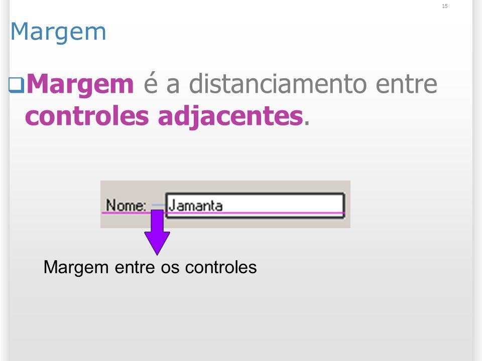 15 Margem Margem é a distanciamento entre controles adjacentes. Margem entre os controles