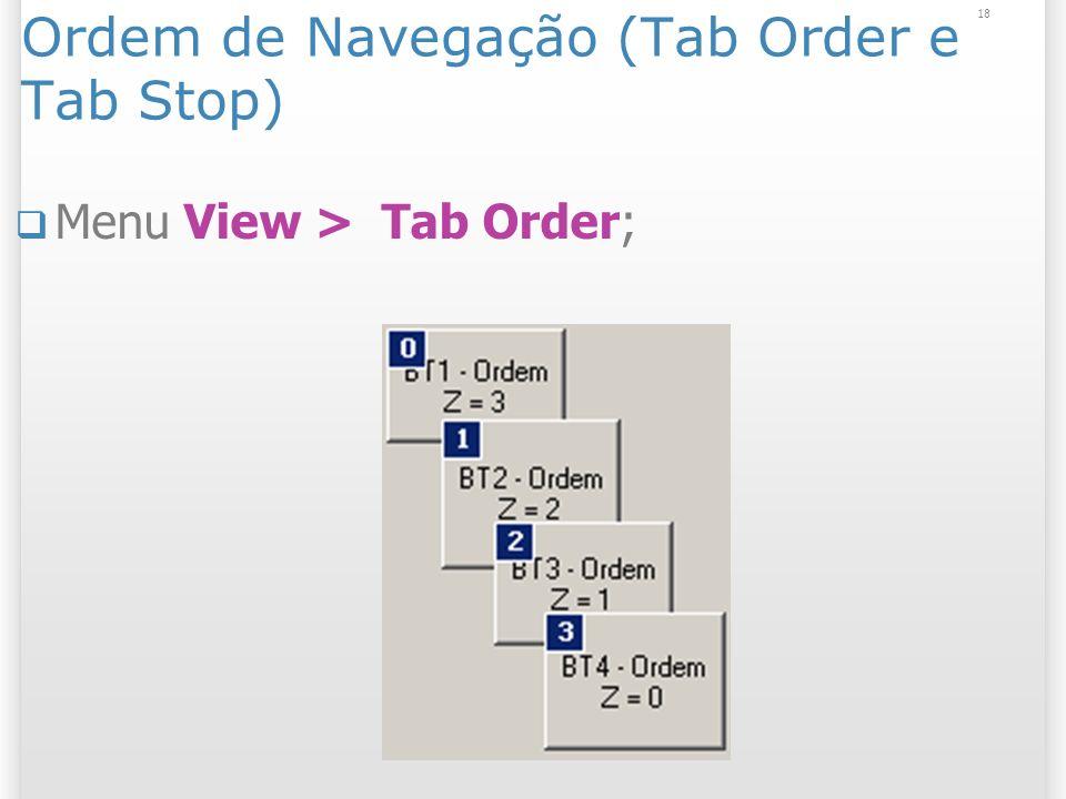 18 Ordem de Navegação (Tab Order e Tab Stop) Menu View > Tab Order;