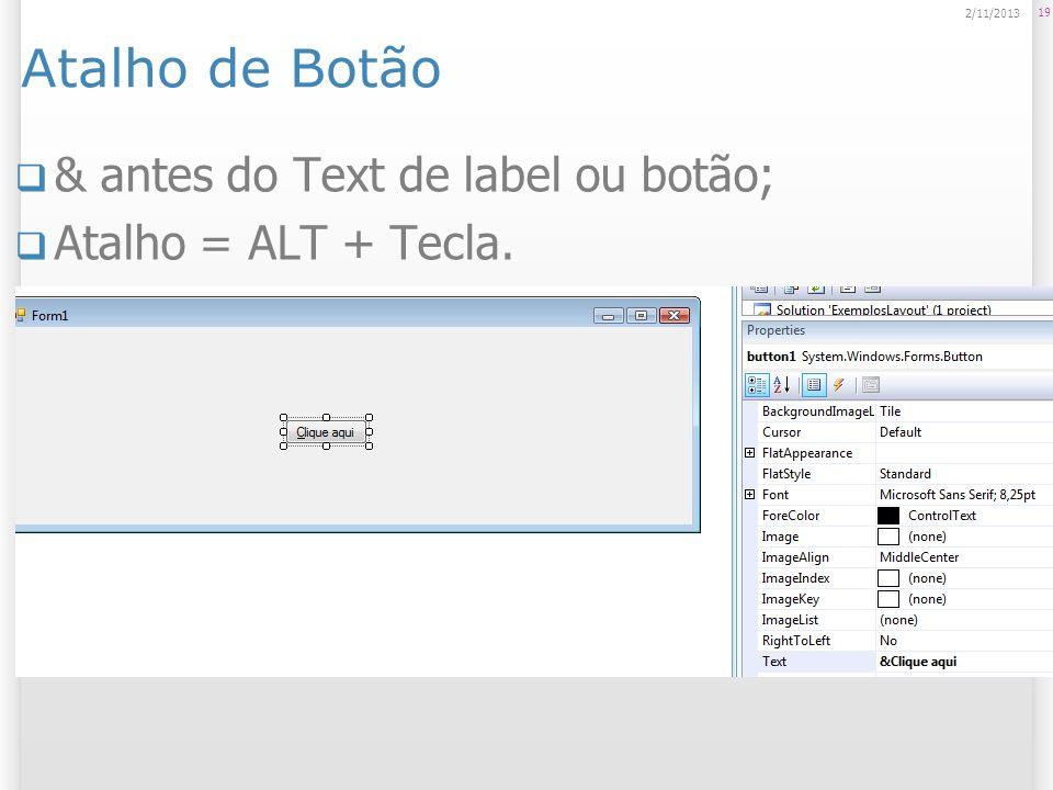 Atalho de Botão & antes do Text de label ou botão; Atalho = ALT + Tecla. 19 2/11/2013