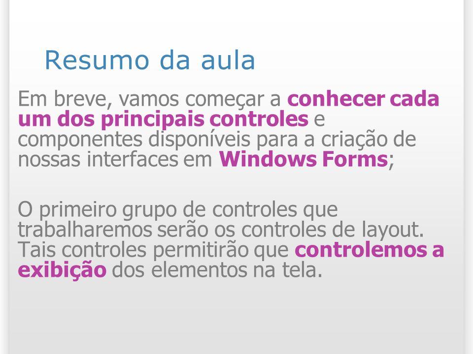 Resumo da aula Em breve, vamos começar a conhecer cada um dos principais controles e componentes disponíveis para a criação de nossas interfaces em Wi