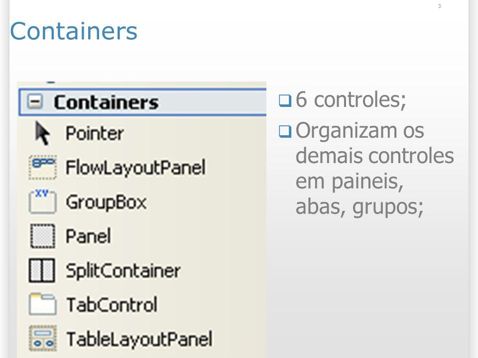 3 Containers 6 controles; Organizam os demais controles em paineis, abas, grupos;