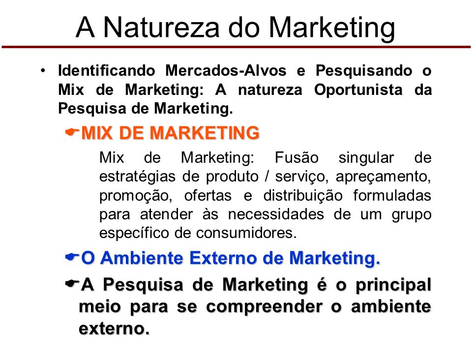 Identificando Mercados-Alvos e Pesquisando o Mix de Marketing: A natureza Oportunista da Pesquisa de Marketing.