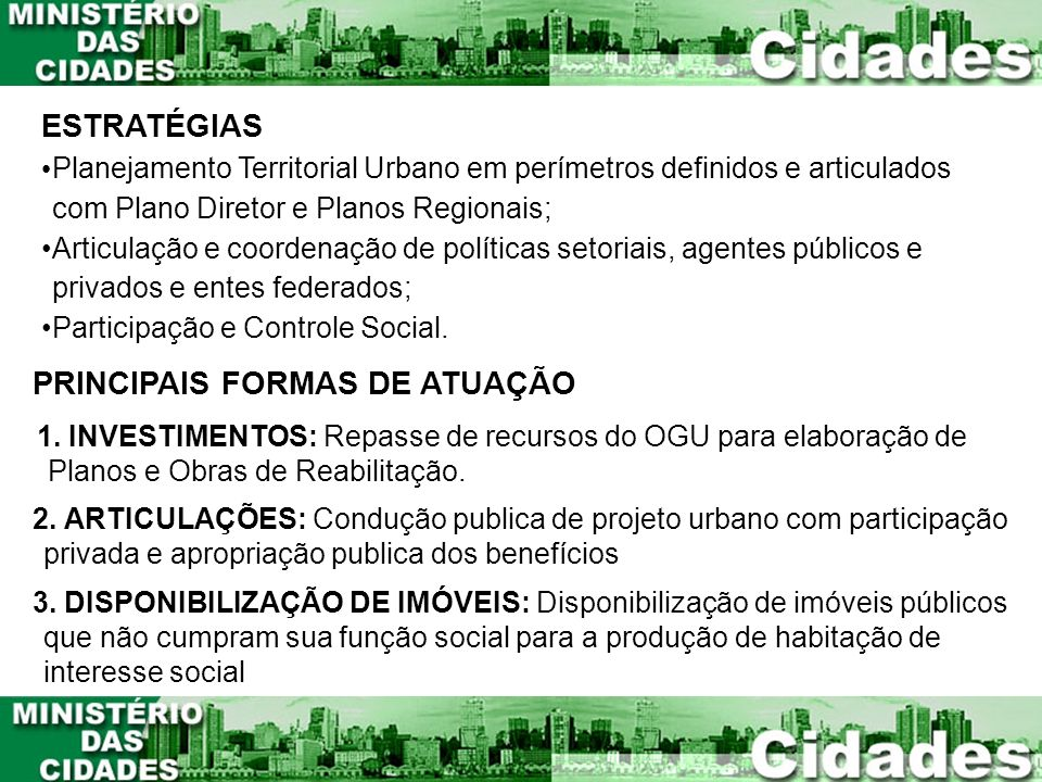 ESTRATÉGIAS Planejamento Territorial Urbano em perímetros definidos e articulados com Plano Diretor e Planos Regionais; Articulação e coordenação de p