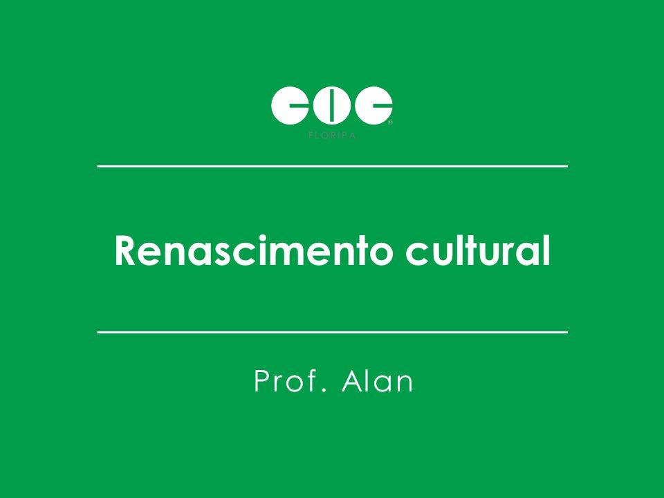 Renascimento cultural Prof. Alan