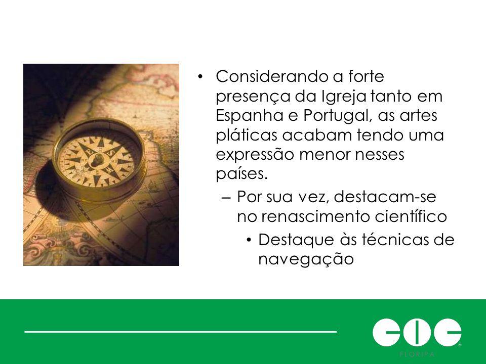 Nos casos Português e Espanhol Considerando a forte presença da Igreja tanto em Espanha e Portugal, as artes pláticas acabam tendo uma expressão menor