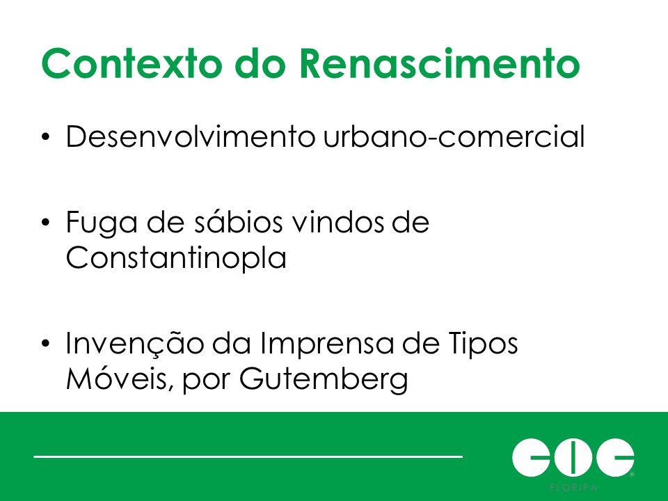 Contexto do Renascimento Desenvolvimento urbano-comercial Fuga de sábios vindos de Constantinopla Invenção da Imprensa de Tipos Móveis, por Gutemberg