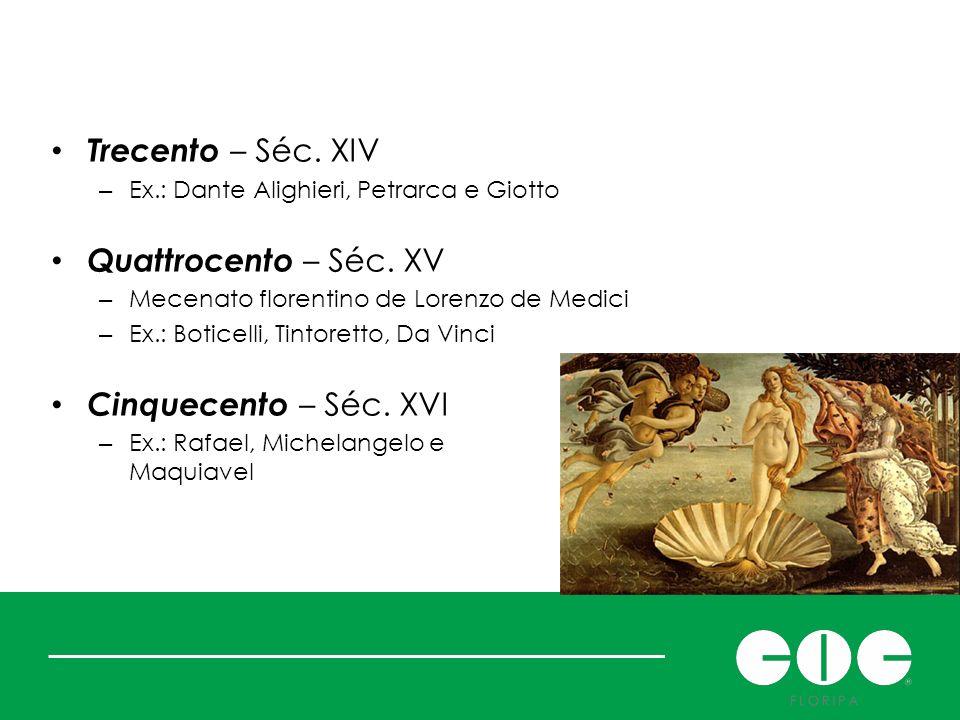 Trecento – Séc. XIV – Ex.: Dante Alighieri, Petrarca e Giotto Quattrocento – Séc. XV – Mecenato florentino de Lorenzo de Medici – Ex.: Boticelli, Tint