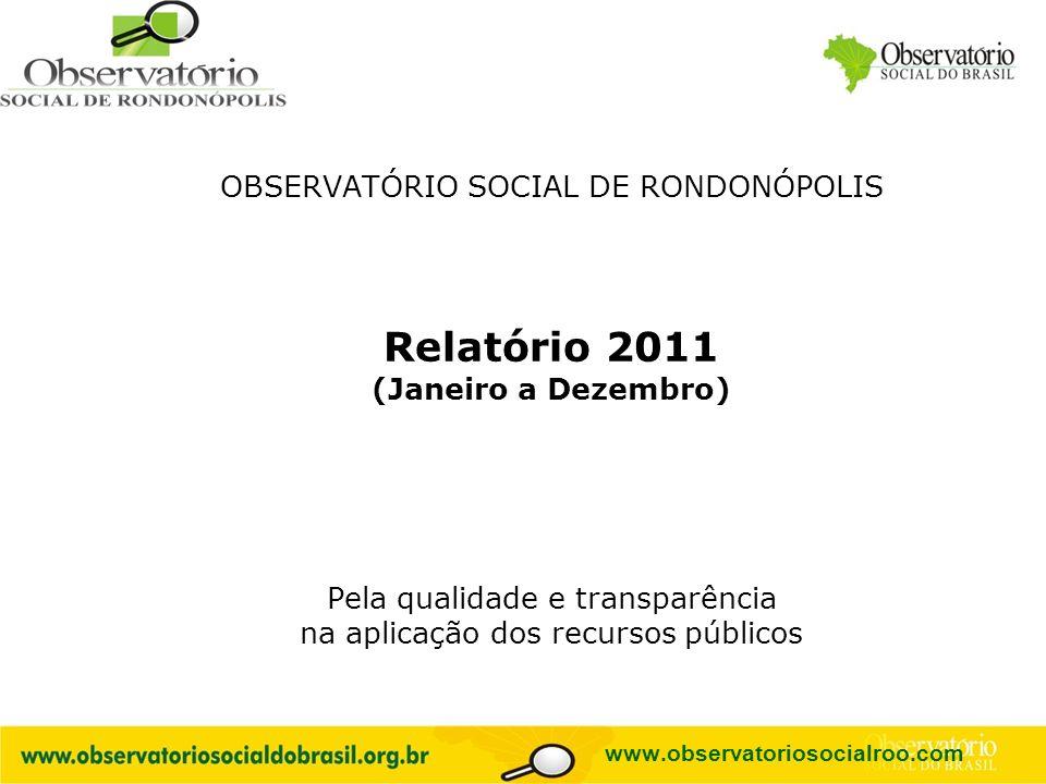 Logo do OS OBSERVATÓRIO SOCIAL DE RONDONÓPOLIS Relatório 2011 (Janeiro a Dezembro) Pela qualidade e transparência na aplicação dos recursos públicos w