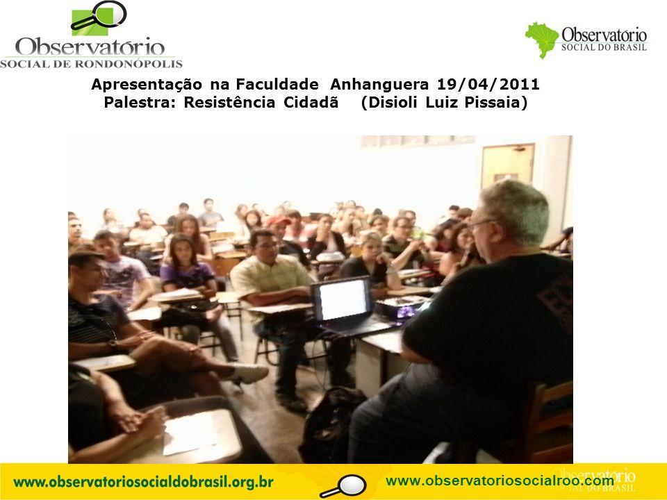 Logo do OS Apresentação na Faculdade Anhanguera 19/04/2011 Palestra: Resistência Cidadã (Disioli Luiz Pissaia) www.observatoriosocialroo.com