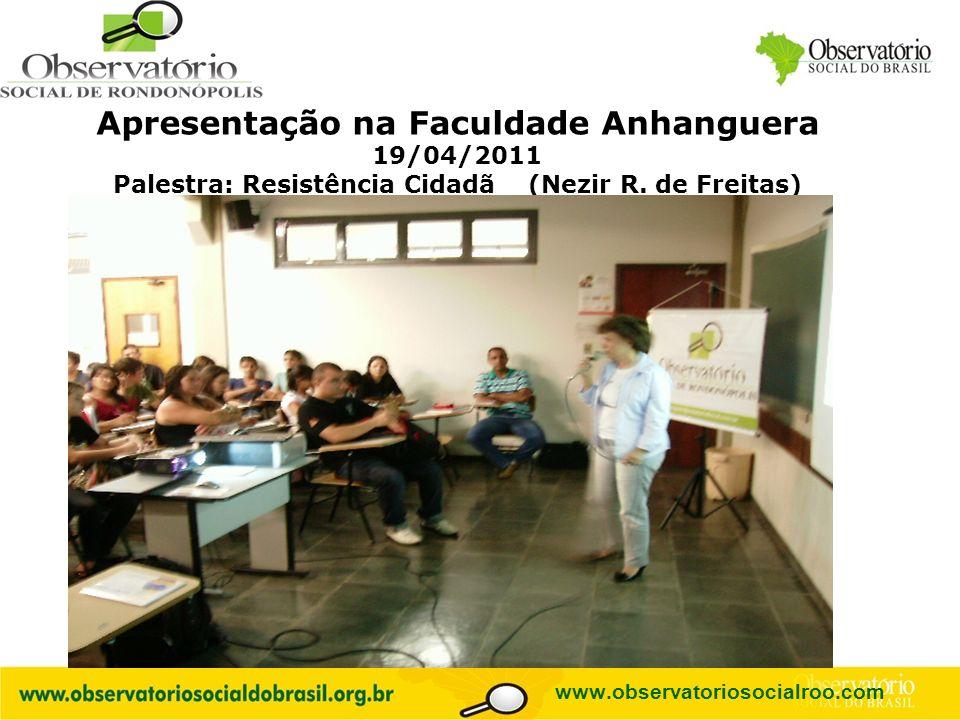 Logo do OS Apresentação na Faculdade Anhanguera 19/04/2011 Palestra: Resistência Cidadã (Nezir R. de Freitas) www.observatoriosocialroo.com