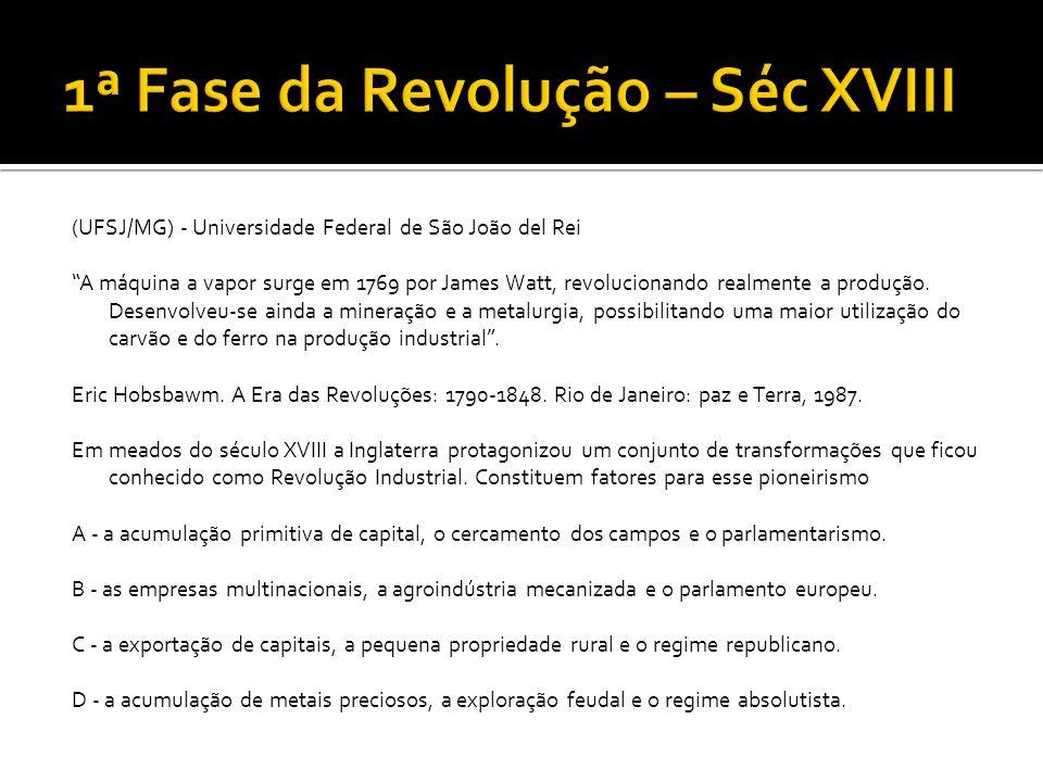(UFSJ/MG) - Universidade Federal de São João del Rei A máquina a vapor surge em 1769 por James Watt, revolucionando realmente a produção. Desenvolveu-