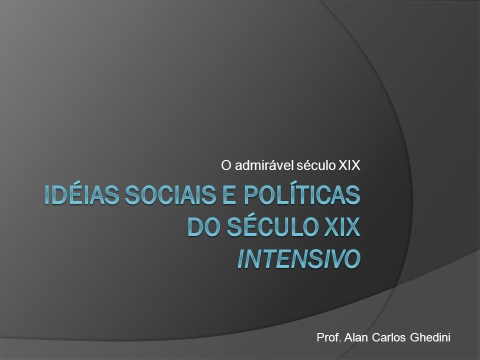 O admirável século XIX Prof. Alan Carlos Ghedini