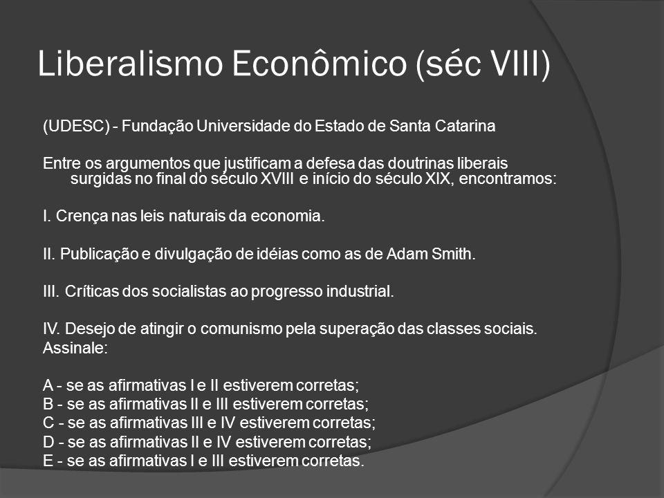 Liberalismo Econômico (séc VIII) (UDESC) - Fundação Universidade do Estado de Santa Catarina Entre os argumentos que justificam a defesa das doutrinas