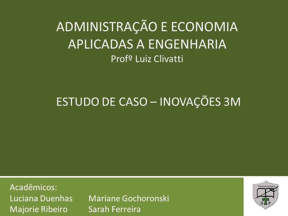 ADMINISTRAÇÃO E ECONOMIA APLICADAS A ENGENHARIA Profº Luiz Clivatti ESTUDO DE CASO – INOVAÇÕES 3M Acadêmicos: Luciana Duenhas Majorie Ribeiro Mariane