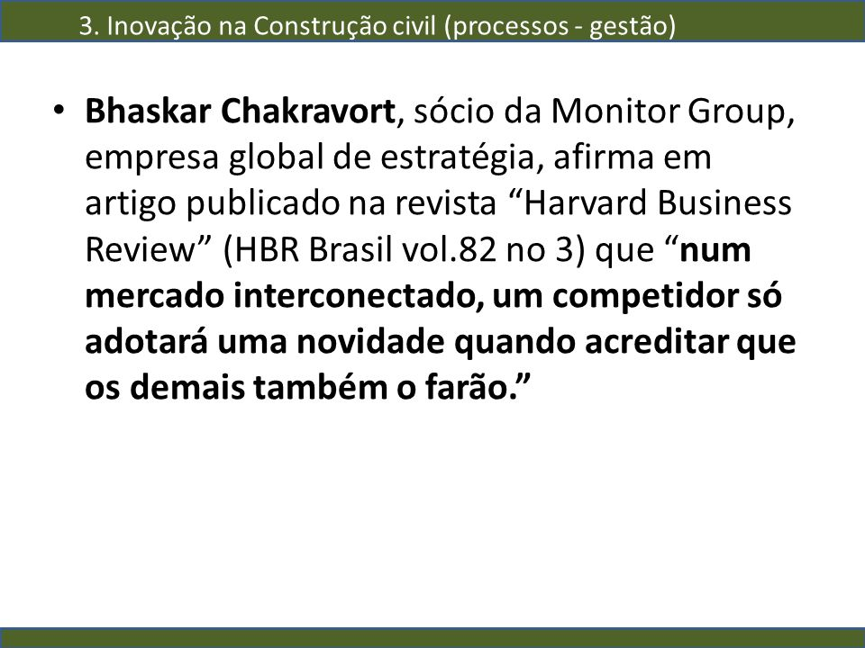 Bhaskar Chakravort, sócio da Monitor Group, empresa global de estratégia, afirma em artigo publicado na revista Harvard Business Review (HBR Brasil vo