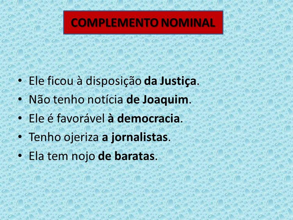 Ele ficou à disposição da Justiça. Não tenho notícia de Joaquim. Ele é favorável à democracia. Tenho ojeriza a jornalistas. Ela tem nojo de baratas. C