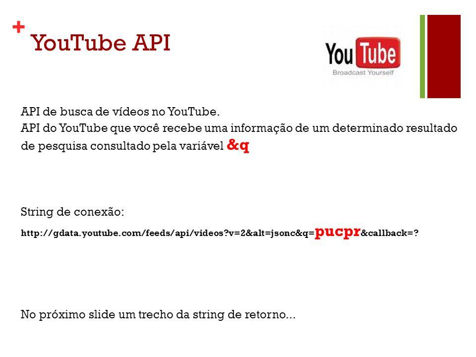 + YouTube API API de busca de vídeos no YouTube. API do YouTube que você recebe uma informação de um determinado resultado de pesquisa consultado pela