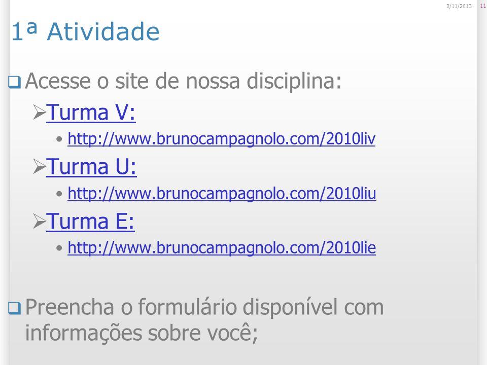 1ª Atividade Acesse o site de nossa disciplina: Turma V: http://www.brunocampagnolo.com/2010liv Turma U: http://www.brunocampagnolo.com/2010liu Turma