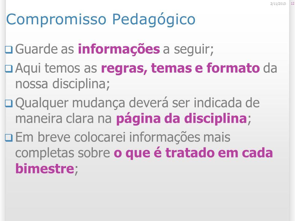 Compromisso Pedagógico Guarde as informações a seguir; Aqui temos as regras, temas e formato da nossa disciplina; Qualquer mudança deverá ser indicada