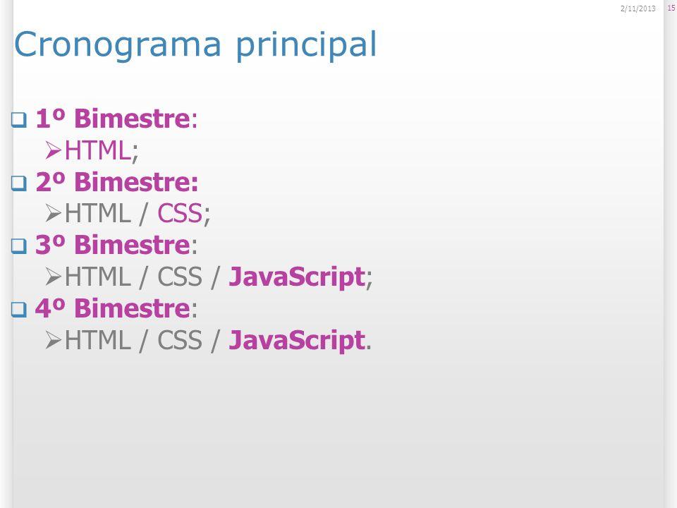 15 2/11/2013 Cronograma principal 1º Bimestre: HTML; 2º Bimestre: HTML / CSS; 3º Bimestre: HTML / CSS / JavaScript; 4º Bimestre: HTML / CSS / JavaScri