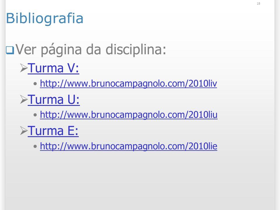 18 Bibliografia Ver página da disciplina: Turma V: http://www.brunocampagnolo.com/2010liv Turma U: http://www.brunocampagnolo.com/2010liu Turma E: htt