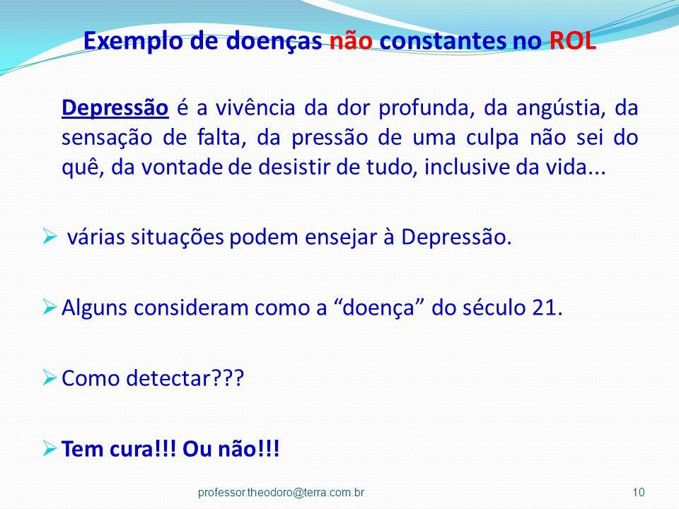 Exemplo de doenças não constantes no ROL Depressão é a vivência da dor profunda, da angústia, da sensação de falta, da pressão de uma culpa não sei do
