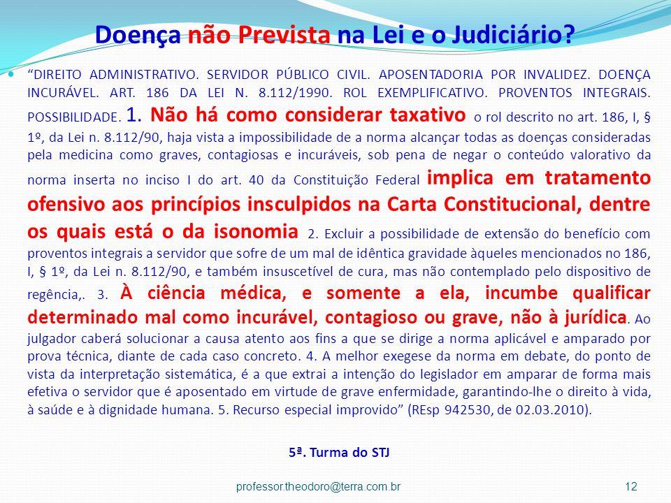 Doença não Prevista na Lei e o Judiciário? DIREITO ADMINISTRATIVO. SERVIDOR PÚBLICO CIVIL. APOSENTADORIA POR INVALIDEZ. DOENÇA INCURÁVEL. ART. 186 DA