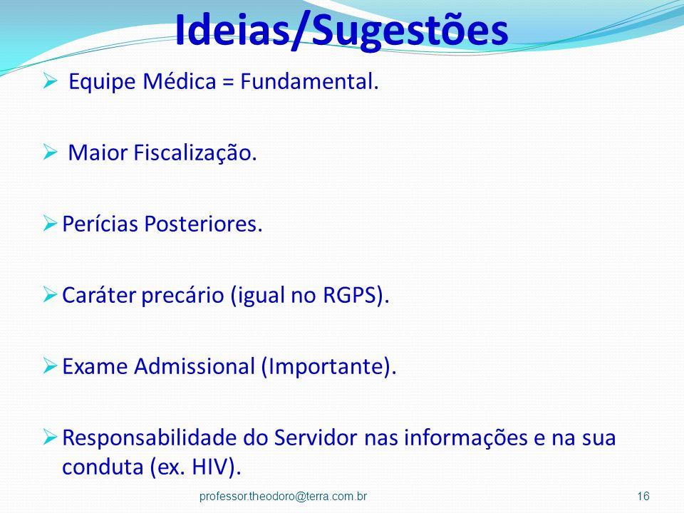 Ideias/Sugestões Equipe Médica = Fundamental. Maior Fiscalização. Perícias Posteriores. Caráter precário (igual no RGPS). Exame Admissional (Important