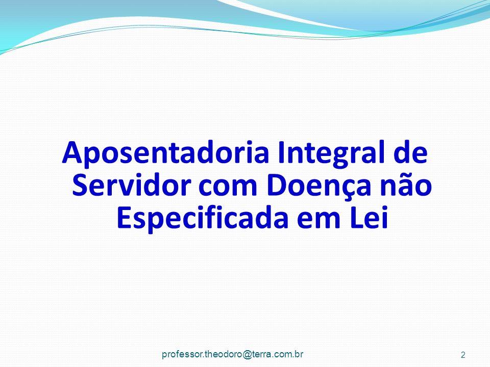 Aposentadoria Integral de Servidor com Doença não Especificada em Lei 2 professor.theodoro@terra.com.br