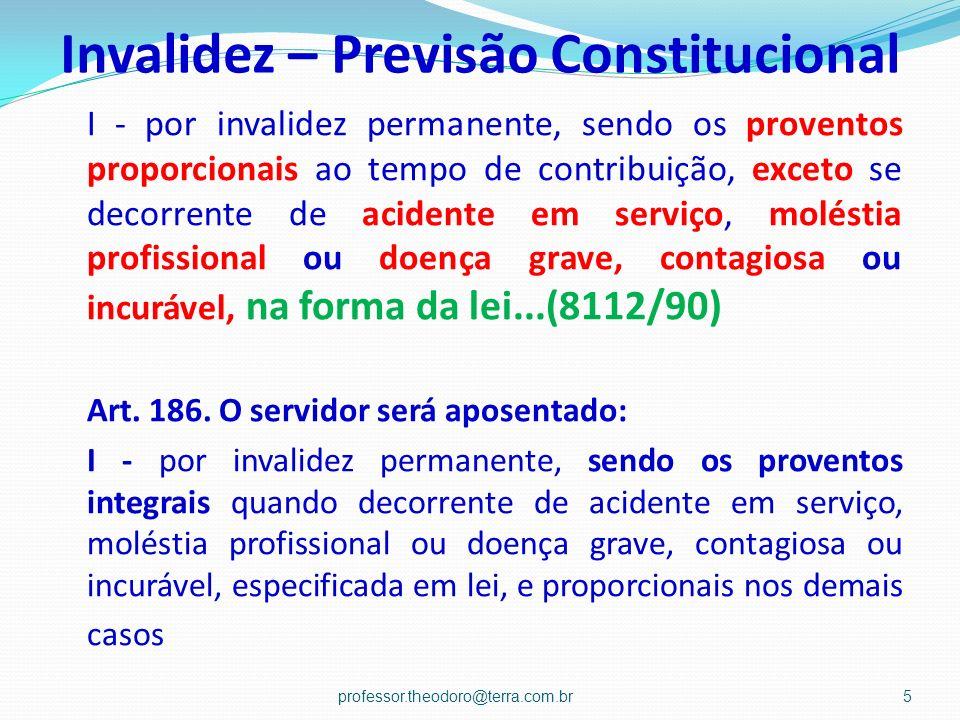 Invalidez – Previsão Constitucional I - por invalidez permanente, sendo os proventos proporcionais ao tempo de contribuição, exceto se decorrente de a