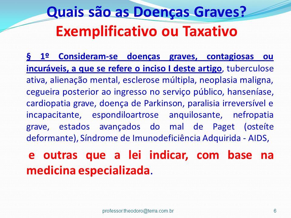 Quais são as Doenças Graves? Exemplificativo ou Taxativo § 1º Consideram-se doenças graves, contagiosas ou incuráveis, a que se refere o inciso I dest