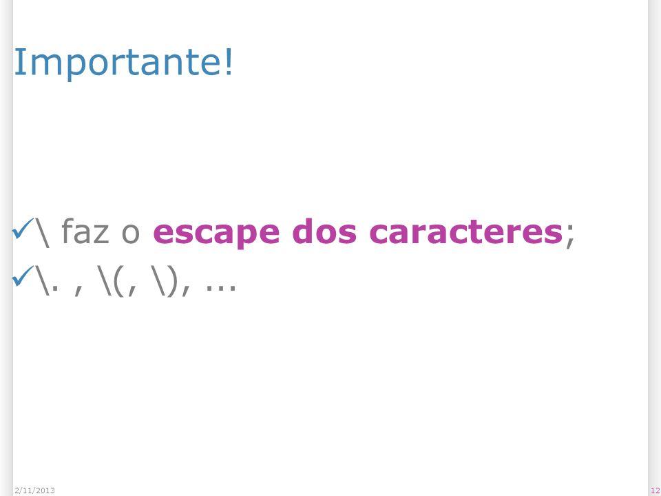 Importante! \ faz o escape dos caracteres; \., \(, \),... 122/11/2013