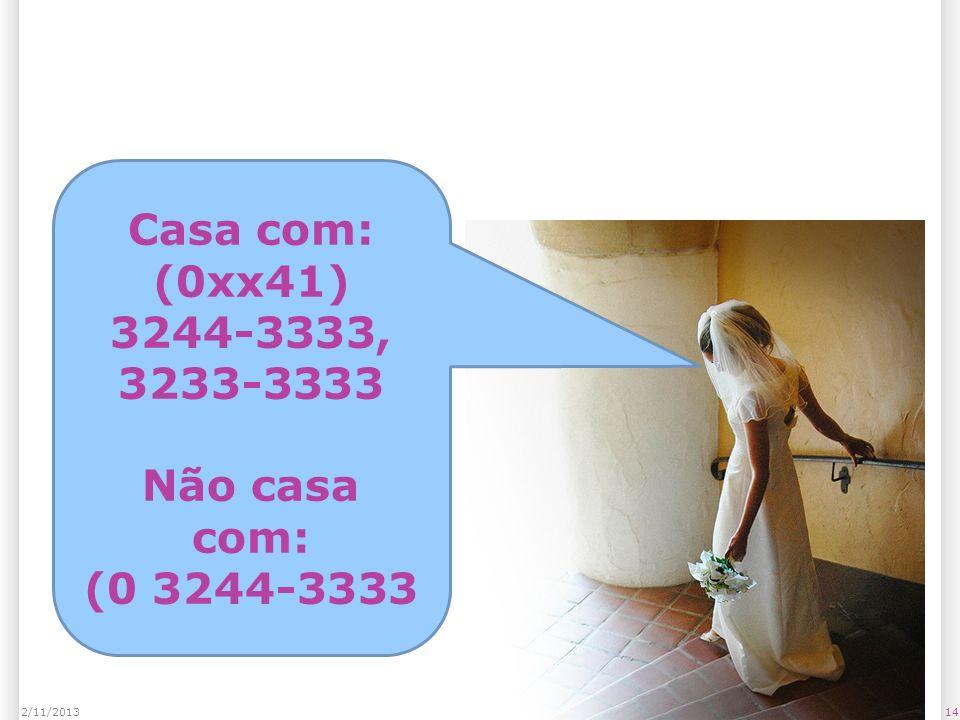142/11/2013 Casa com: (0xx41) 3244-3333, 3233-3333 Não casa com: (0 3244-3333