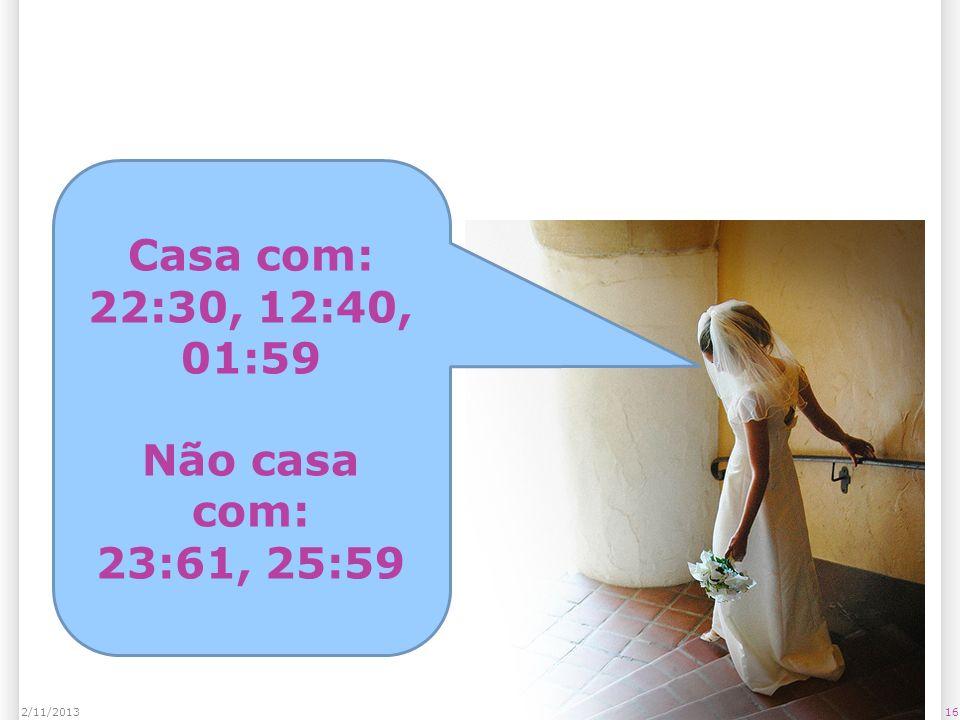 162/11/2013 Casa com: 22:30, 12:40, 01:59 Não casa com: 23:61, 25:59