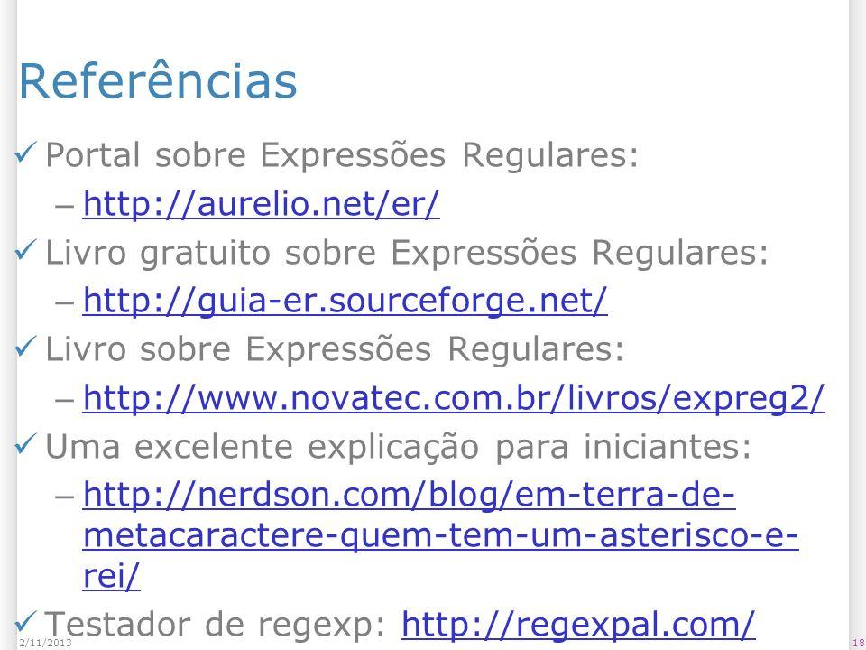 Referências Portal sobre Expressões Regulares: – http://aurelio.net/er/ http://aurelio.net/er/ Livro gratuito sobre Expressões Regulares: – http://gui