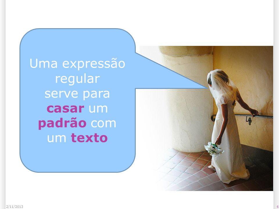 6 Uma expressão regular serve para casar um padrão com um texto