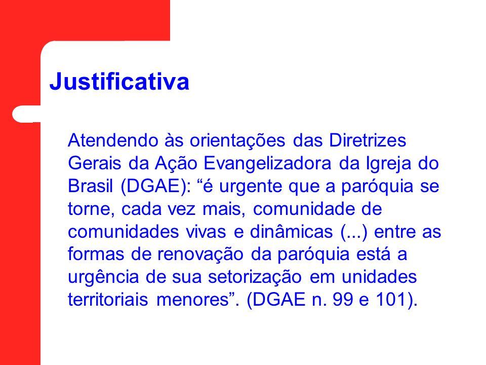Justificativa Atendendo às orientações das Diretrizes Gerais da Ação Evangelizadora da Igreja do Brasil (DGAE): é urgente que a paróquia se torne, cad